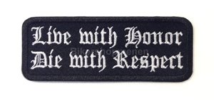 Live with honor die with respect biker patches