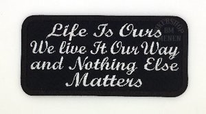 Life Is Ours We Live It Our Way And Nothing Else Matters Biker Patch