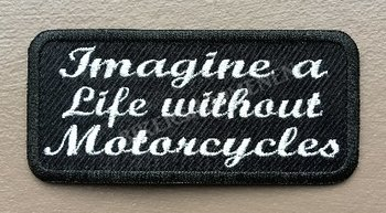 Imagine a life without motorcycles biker patch