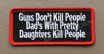Guns don't kill people dad's with pretty daughters kill people biker patch
